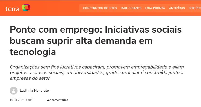 Colagem manchete dizendo que iniciativas sociais buscam suprir alta demanda em tecnologia. Matéria feita por Ludimila Honorato pelo portal Terra em 10 de julho de 20021.